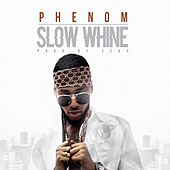 Slow Whine by Phenom