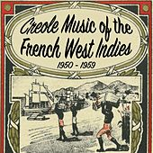 Creole Music of the French West Indies (1950-1959) by Various