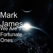 We Are the Fortunate Ones by Mark James (2)