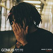 Make It Work (Remix) [feat. Money Man & Felipe] by Genius