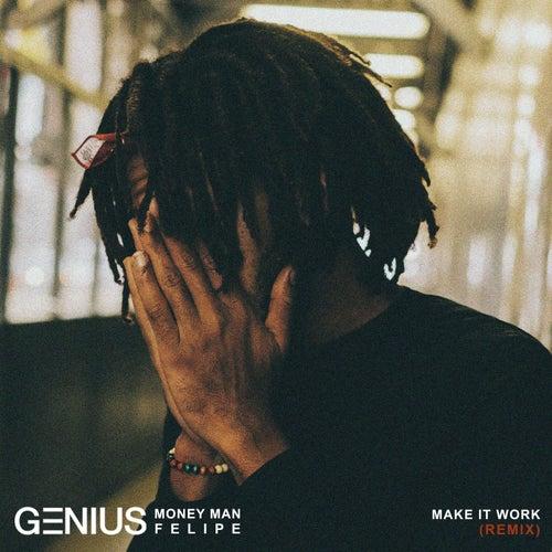 Make It Work (Remix) [feat. Money Man & Felipe] by Genius