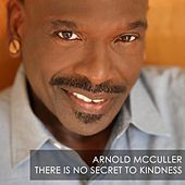 There Is No Secret to Kindness by Arnold McCuller