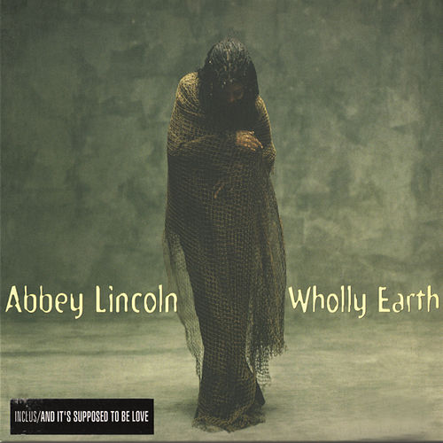 Play & Download Wholly Earth by Abbey Lincoln | Napster