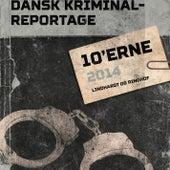 Dansk Kriminalreportage 2014 - Dansk Kriminalreportage (uforkortet) von Diverse