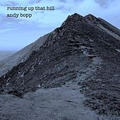 Running up That Hill by Andy Bopp