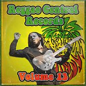Reggae Central Records, Vol. 13 by Various Artists