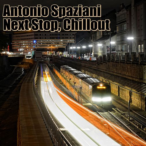 Next Stop, Chill Оut by Antonio Spaziani