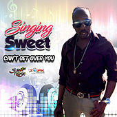 Can't Get Over You - Single by Singing Sweet