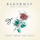 Don't Want You Back by Bakermat