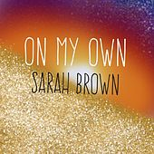 On My Own by Sarah Brown