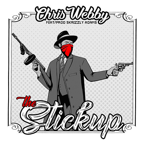 The Stickup (feat. Skrizzly Adams) by Chris Webby