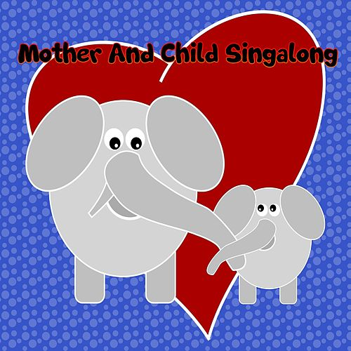 Mother And Child Singalong by Nursery Rhymes
