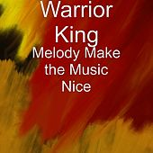 Melody Make the Music Nice (Remix) by Warrior King