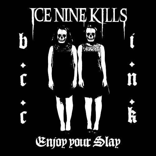 Enjoy Your Slay by Ice Nine Kills