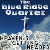 Heaven's Getting Nearer by Blue Ridge Quartet