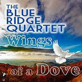 Wings of a Dove by Blue Ridge Quartet