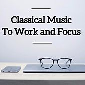 Classical Music To Work and Focus by Various Artists