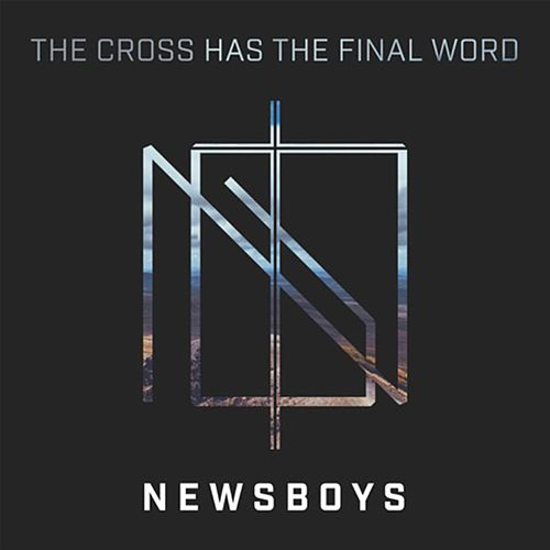 The Cross Has the Final Word (feat. Peter Furler) von Newsboys