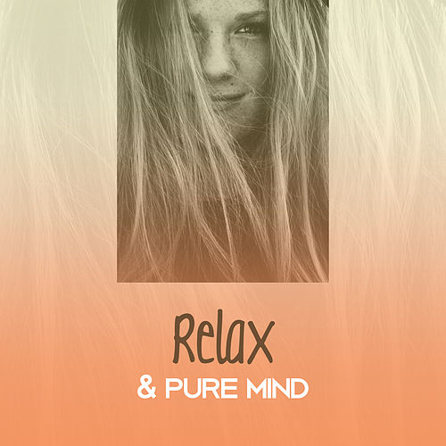 Relax & Pure Mind – Soft Sounds to Calm Down, Relaxing Therapy, Zen Music, Stress Relief, Peaceful Melodies, Inner Harmony by Relax - Meditate - Sleep