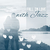 Fall in Love with Jazz – Most Romantic Jazz Music, Sounds for Lovers, Easy Listening by Soft Jazz