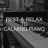 Rest & Relax To Calming Piano by Relaxing Chill Out Music