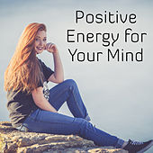 Positive Energy for Your Mind – New Age Music for Relaxation, Healing, Anti Stress Sounds, Deep Relief, Zen Music, Relaxing Therapy, Good Mood by New Age