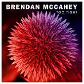 Too Tight by Brendan McCahey