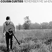 Remember Me When by Cousin Curtiss