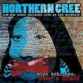mîyo kekisepa, Make a Stand by Northern Cree
