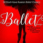 Ballet Music: 50 Must-Have Russian Ballet Classics by Various Artists
