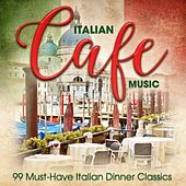 Italian Café Music: 99 Must-Have Italian Dinner Classics by Various Artists