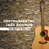 Instrumental Jazz Sounds to Rest & Relax – Calming Jazz Vibes, Peaceful Sounds to Rest, Inner Peace by Restaurant Music Songs