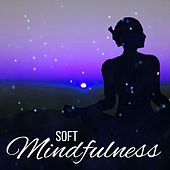 Soft Mindfulness – Training Yoga, Soothing Meditation, Deep Relief, Clear Mind, Healing Music, Chakra Balancing, Reiki Music von Yoga Music
