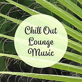 Chill Out Lounge Music – Rest with Summer Songs, Inner Relaxation, Beach House Music, Sounds to Calm Down by Deep Lounge