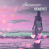 Intimate Moments – Erotic Jazz, Sensual Music for Lovers, Sexy Dance, Making Love, Smooth Jazz for Two, Romantic Night by Unspecified