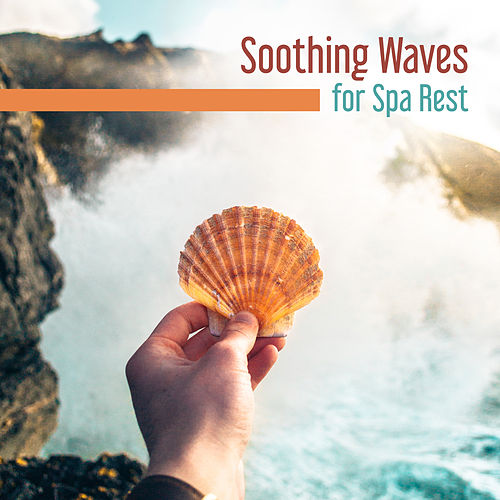 Soothing Waves for Spa Rest – New Age Music to Relax in Spa, Best Way to Rest, Peaceful Mind & Body von Wellness