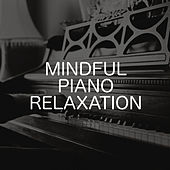 Mindful Piano Relaxation by Relaxing Chill Out Music