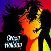 Crazy Holiday – Summer Chill, Ibiza Chill Out Party, Dancefloor, Drink Bar, Sexy Vibes, Sensual Dance, Beach Party by Ibiza Dance Party