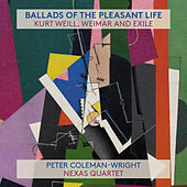 Ballads Of The Pleasant Life: Kurt Weill, Weimar And Exile von Various Artists