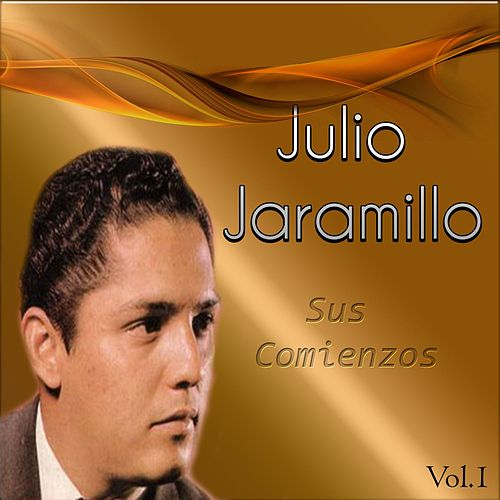 Julio Jaramillo - Sus Comienzos, Vol. 1 by Julio Jaramillo
