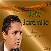 Julio Jaramillo - Sus Comienzos, Vol. 2 by Julio Jaramillo