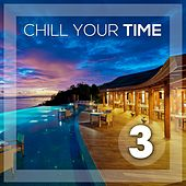 Chill Your Time 3 by Various Artists