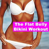 The Flat Belly Bikini Workout (140 Bpm) (The Best Music for Aerobics, Pumpin' Cardio Power, Plyo, Exercise, Steps, Barré, Curves, Sculpting, Abs, Butt, Lean, Twerk, Slim Down Fitness Workout) by Various Artists