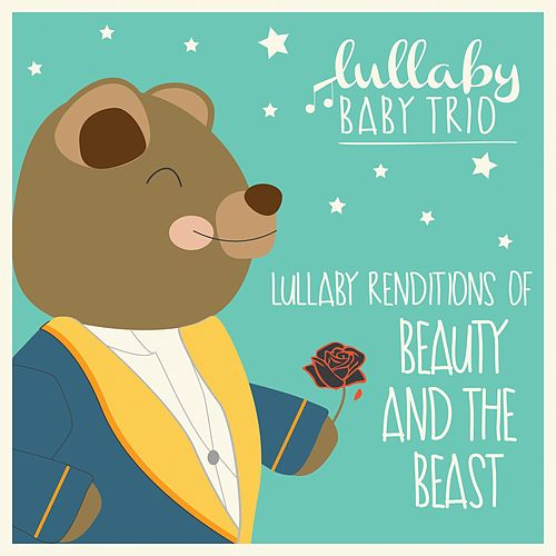Lullaby Renditions of Beauty and the Beast by Lullaby Baby Trio