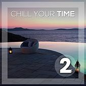 Chill Your Time 2 by Various Artists