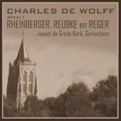 Charles de Wolff Speelt Rheinberger, Reubke en Reger by Charles Wolff