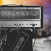 All the Way by Craig Erickson