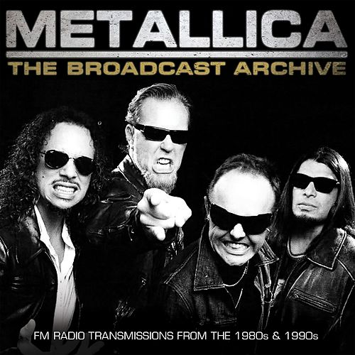 The Broadcast Archive (Live) di Metallica