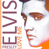 Love Me by Elvis Presley