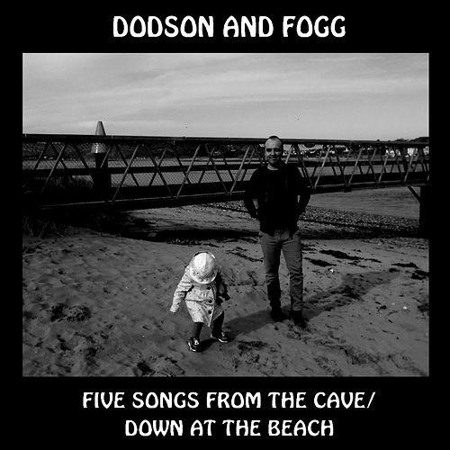 Five Songs from the Cave / Down At the Beach by Dodson and Fogg